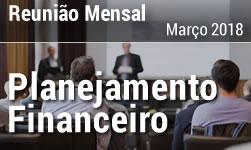 Reunião Mensal - Março 2018 - Planejamento Financeiro